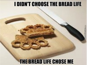 the-bread-life-is-hard-man-tough-on-the-soul-dude_o_3745233