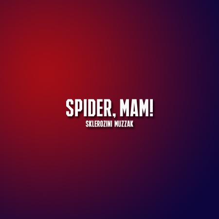Sklerozini Muzzak - Spider`mam!