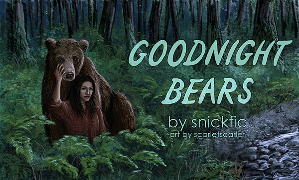 Fic banner: human Gen and bear Jared in the woods, text 'Goodnight Bears, fic by snickfic, art by scarletscarlet'
