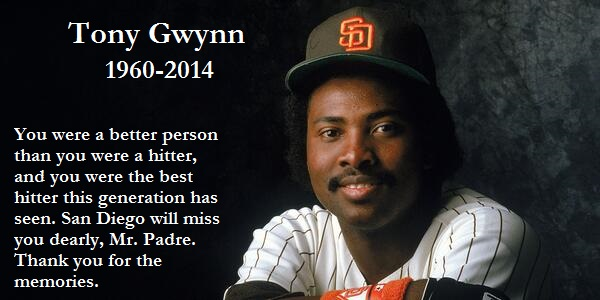 Tony Gwynn, 1960-2014: You were a better person than you were a hitter, and you were the best hitter this generation has seen. San Diego will miss you dearly, Mr. Padre. Thank you for the memories.