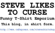 Steve Likes to Curse Funny T-Shirt Emporium - CLICK HERE!