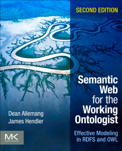 Dean Allemang, James Hendler - Semantic Web for the Working Ontologist, Second Edition_ Effective Modeling in RDFS and OWL (2011, Elsevier)