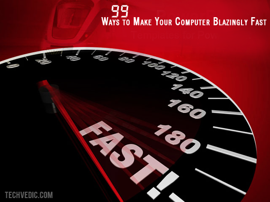 99 Ways to Make Your Computer Blazingly Fast