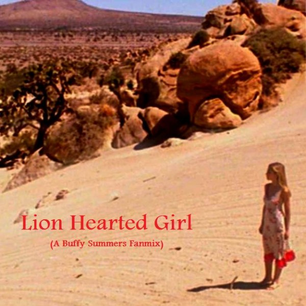 Lion Hearted Girl fanmix cover (Buffy Summers, BtVS)