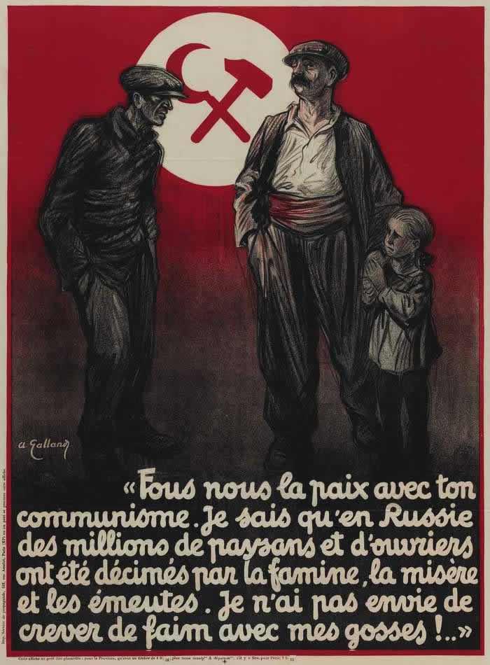 Ваши коммунисты создали сумасшедший мир. Я знаю что в России миллионы крестьян и рабочих умерло в результате голода, нищеты и гражданской войны. И я не хочу голодать вместе со своими детьми! (Франция, 1927 год)