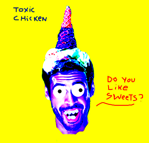 Toxic Chicken - Do You Like Sweets? (proc434)