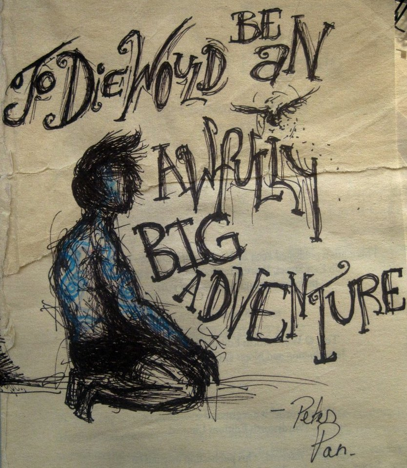 to_die_would_be_an_awfully_big_adventure_by_lostamongstthestars-d4ot6gn