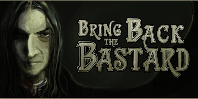 Bring Back the Bastard!