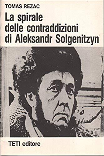 Rezac T. La spirale delle contraddizioni di Aleksandr Solgenitzyn (1977)