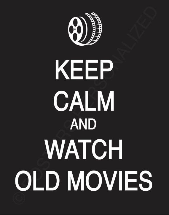 keep calm and watch old movies 01