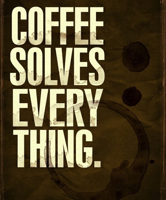 coffee-solves-everything