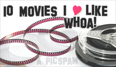 10 Movies I ♥ Like Whoa!