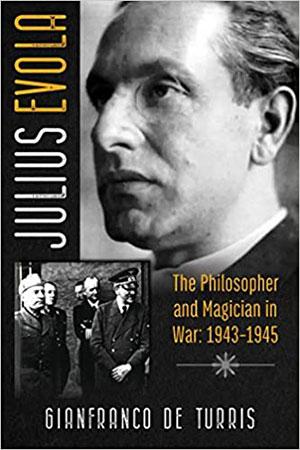 Джанфранко де Туррис. Юлиус Эвола: философ и маг на войне: 1943-1945