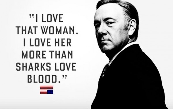 Сериальное sharks-love-blood-house-of-cards-quote-francis-underwood-kevin-spacey