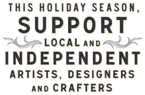 This holiday season, support local and independent artists, designers, and crafters.