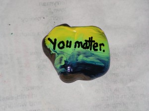 This is the top of my You Matter rock.