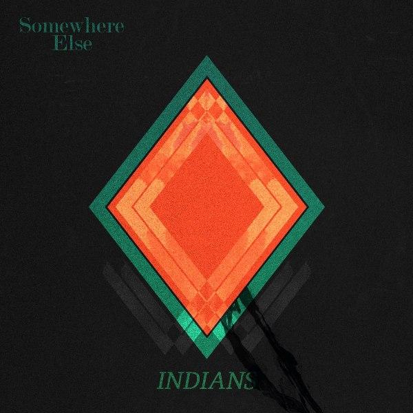 Indians - Somewhere Else - 2013